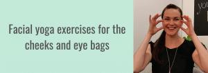 Facial yoga exercises for the cheeks and eye bags